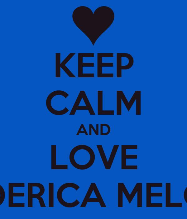 KEEP CALM AND LOVE FEDERICA MELONI
