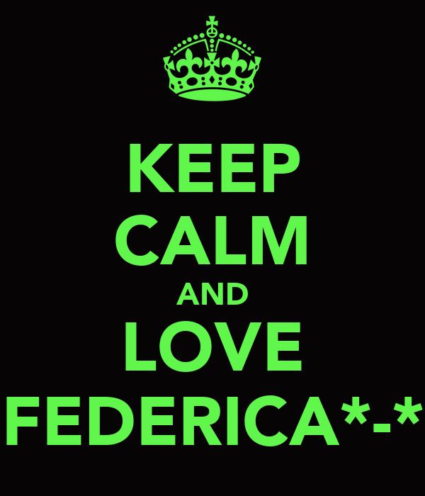 KEEP CALM AND LOVE FEDERICA*-*