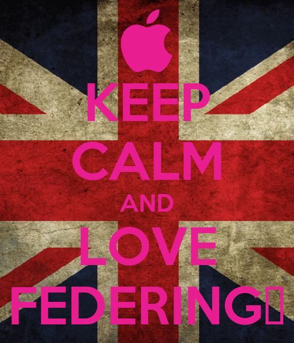 KEEP CALM AND LOVE FEDERING♥
