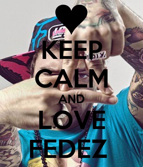 KEEP CALM AND LOVE FEDEZ
