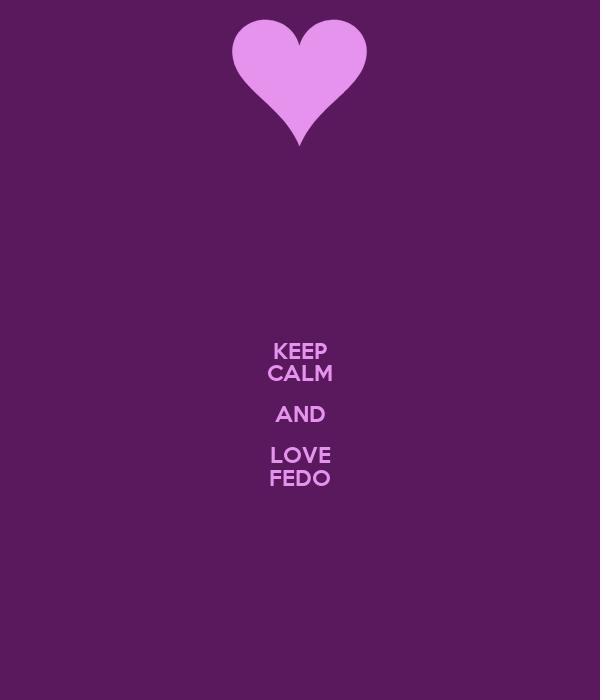 KEEP CALM AND LOVE FEDO