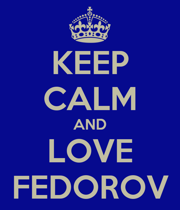 KEEP CALM AND LOVE FEDOROV