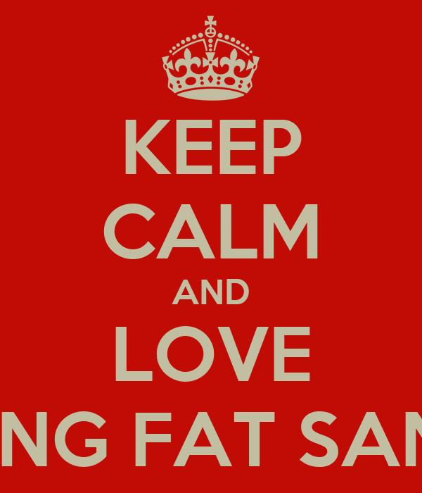 KEEP CALM AND LOVE FEELING FAT SANDRA