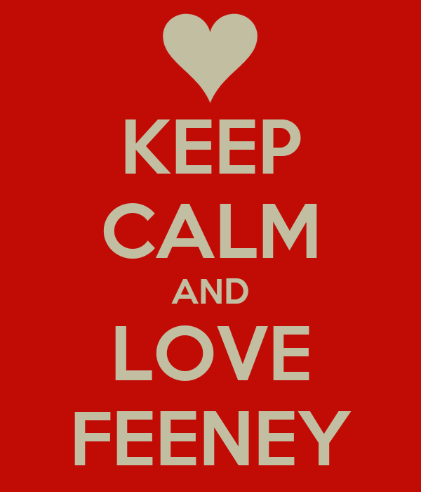 KEEP CALM AND LOVE FEENEY