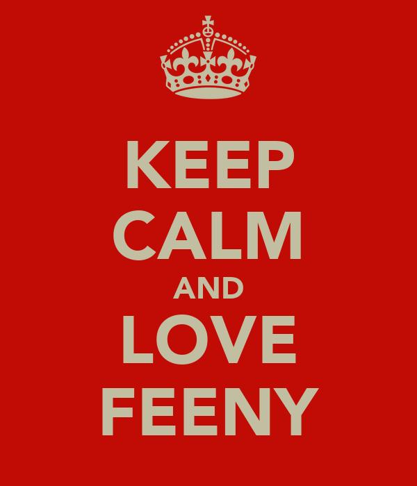 KEEP CALM AND LOVE FEENY