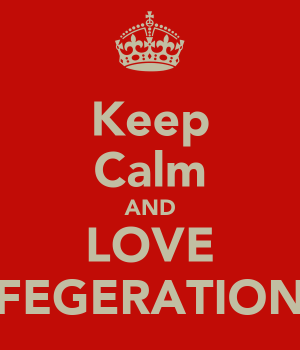 Keep Calm AND LOVE FEGERATION