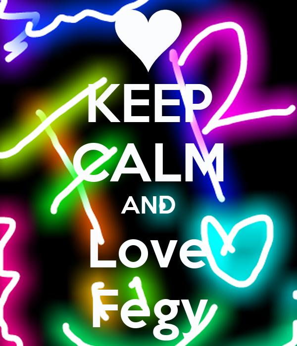 KEEP CALM AND Love Fegy