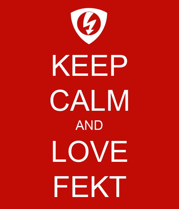 KEEP CALM AND LOVE FEKT