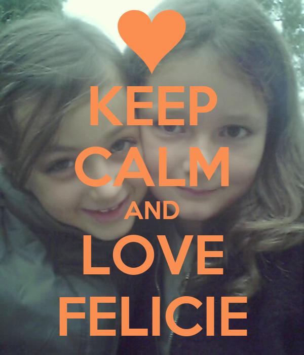 KEEP CALM AND LOVE FELICIE