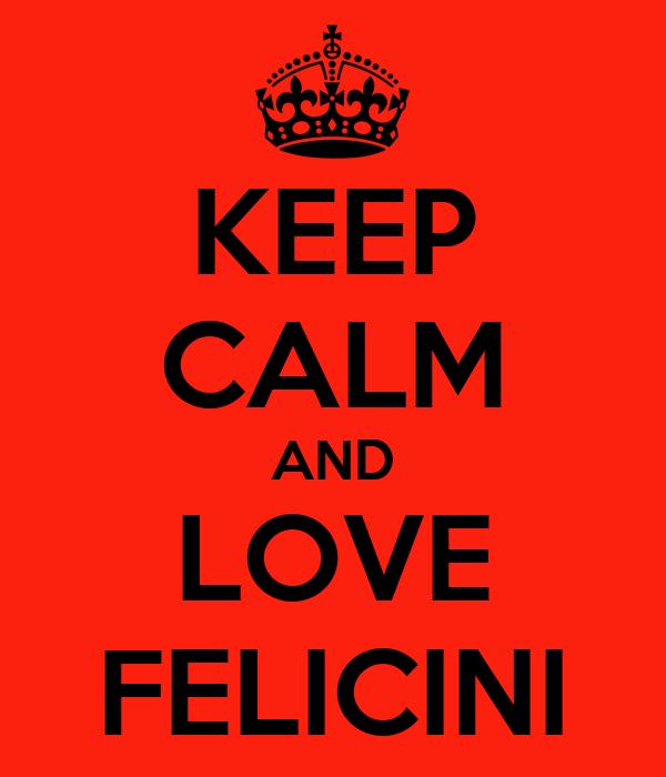 KEEP CALM AND LOVE FELICINI