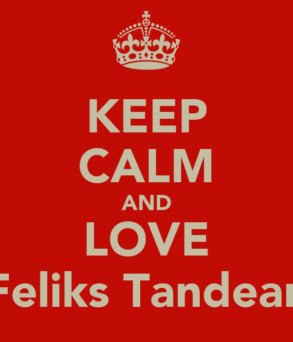 KEEP CALM AND LOVE Feliks Tandean