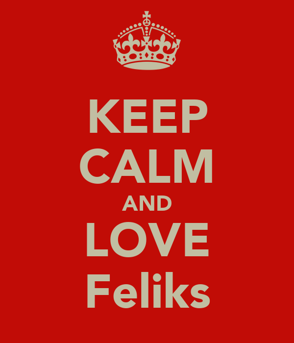 KEEP CALM AND LOVE Feliks