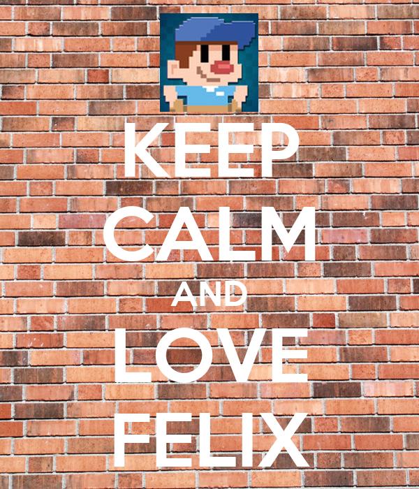 KEEP CALM AND LOVE FELIX