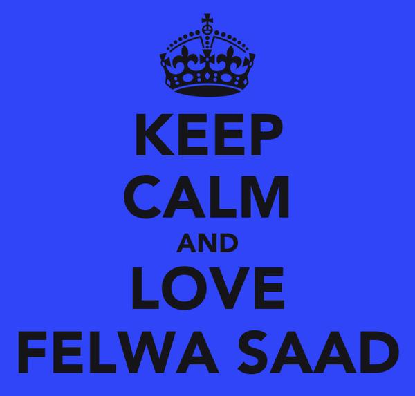 KEEP CALM AND LOVE FELWA SAAD