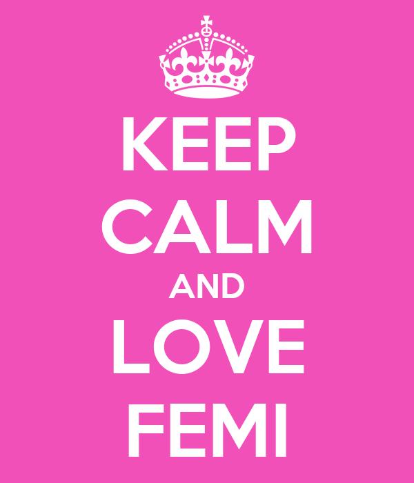 KEEP CALM AND LOVE FEMI