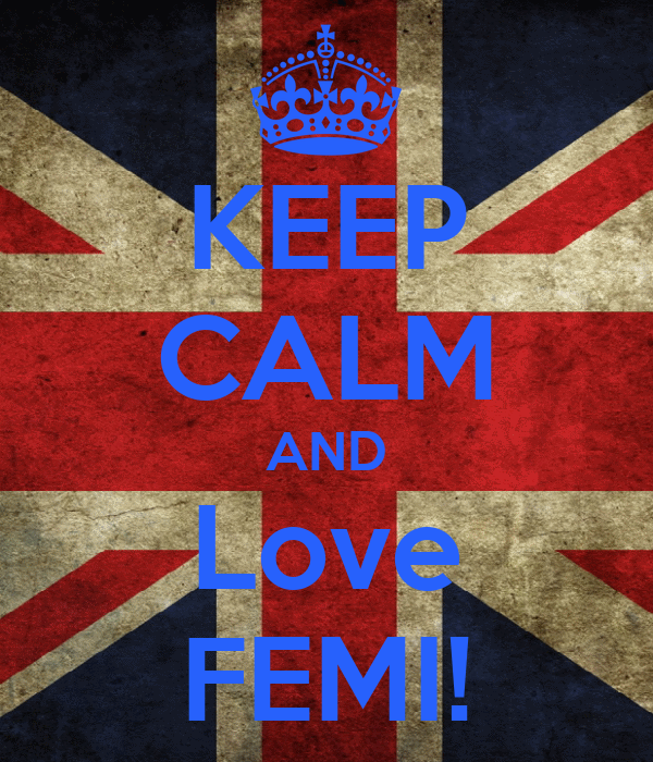 KEEP CALM AND Love FEMI!
