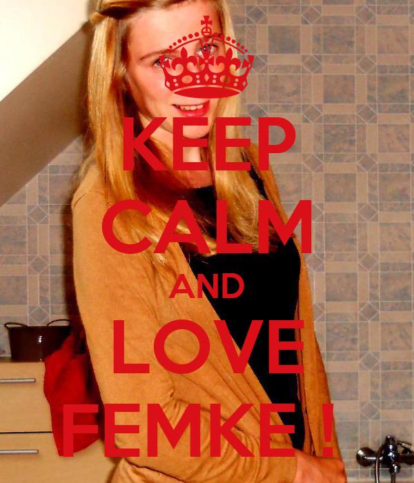 KEEP CALM AND LOVE FEMKE !