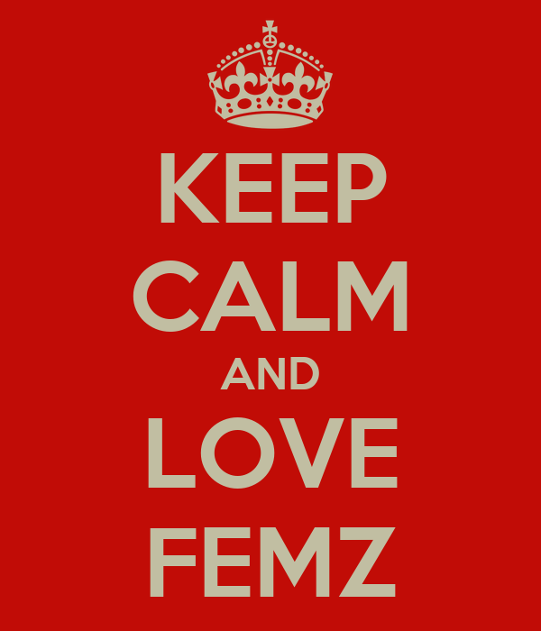 KEEP CALM AND LOVE FEMZ