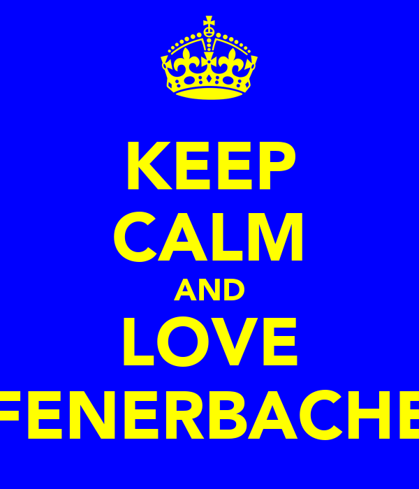 KEEP CALM AND LOVE FENERBACHE