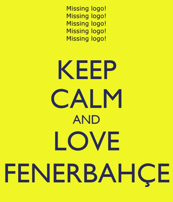KEEP CALM AND LOVE FENERBAHÇE