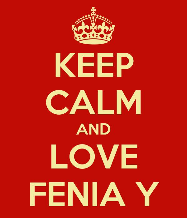 KEEP CALM AND LOVE FENIA Y