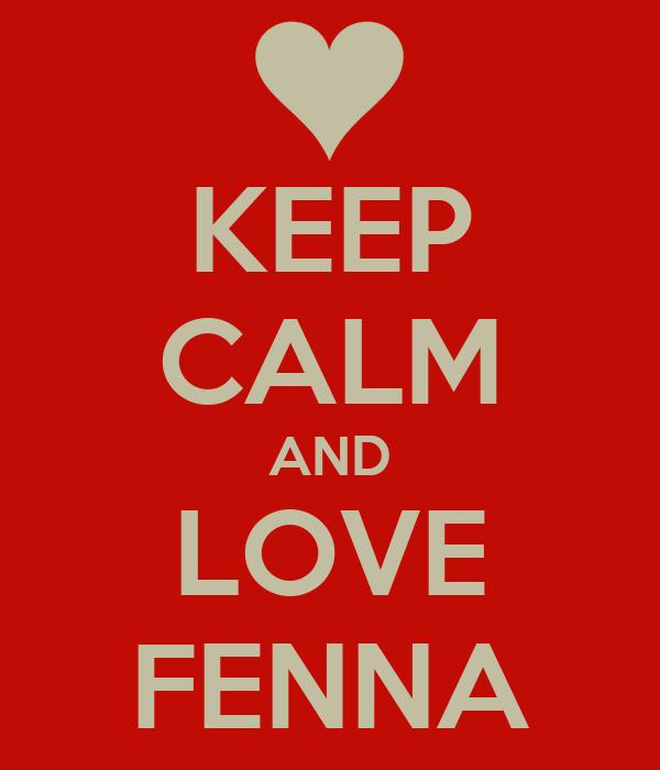 KEEP CALM AND LOVE FENNA