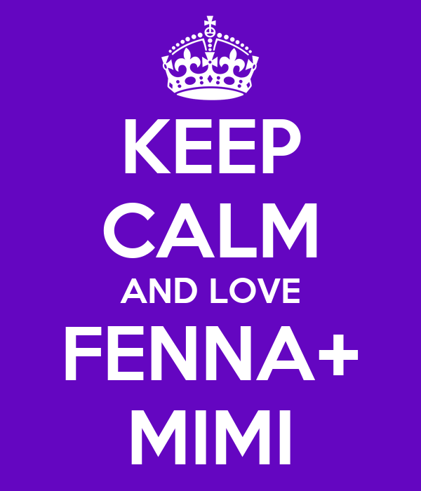 KEEP CALM AND LOVE FENNA+ MIMI