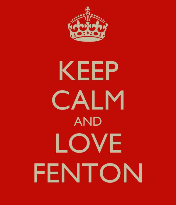 KEEP CALM AND LOVE FENTON