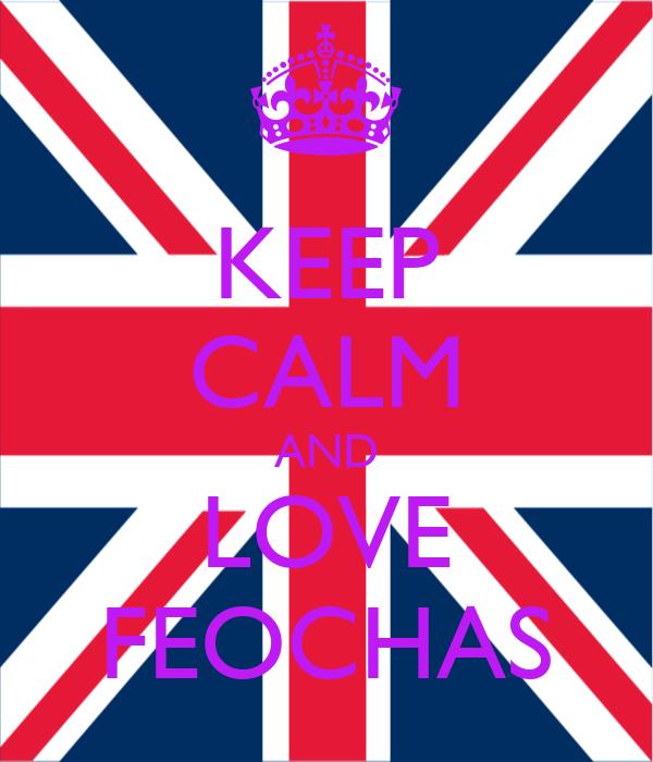 KEEP CALM AND LOVE FEOCHAS