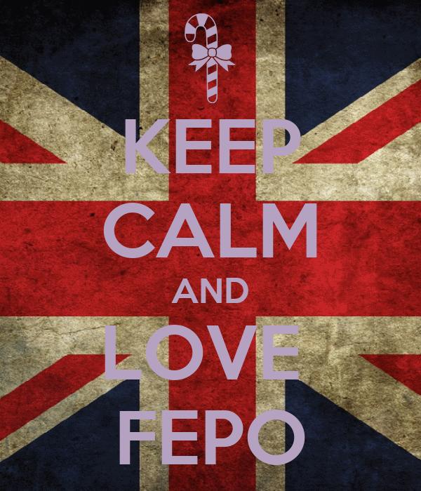 KEEP CALM AND LOVE  FEPO