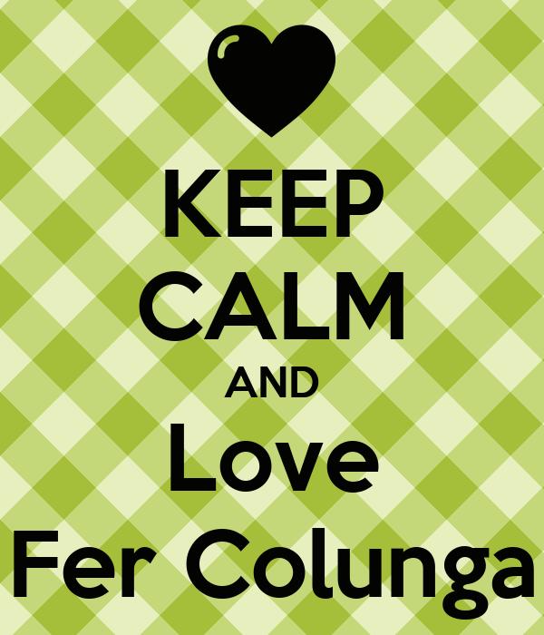 KEEP CALM AND Love Fer Colunga