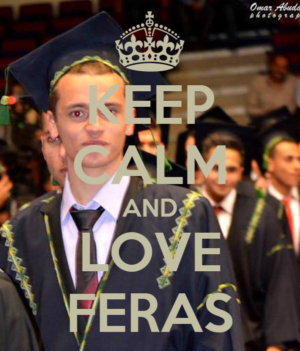 KEEP CALM AND LOVE FERAS