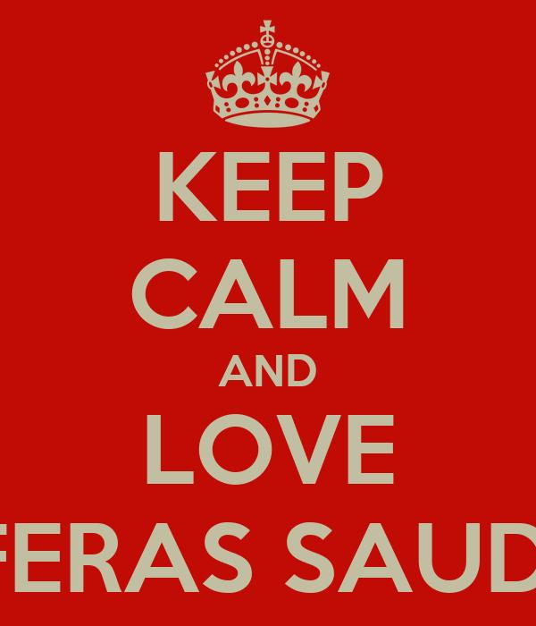 KEEP CALM AND LOVE FERAS SAUDI