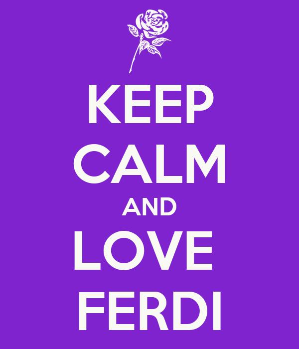 KEEP CALM AND LOVE  FERDI