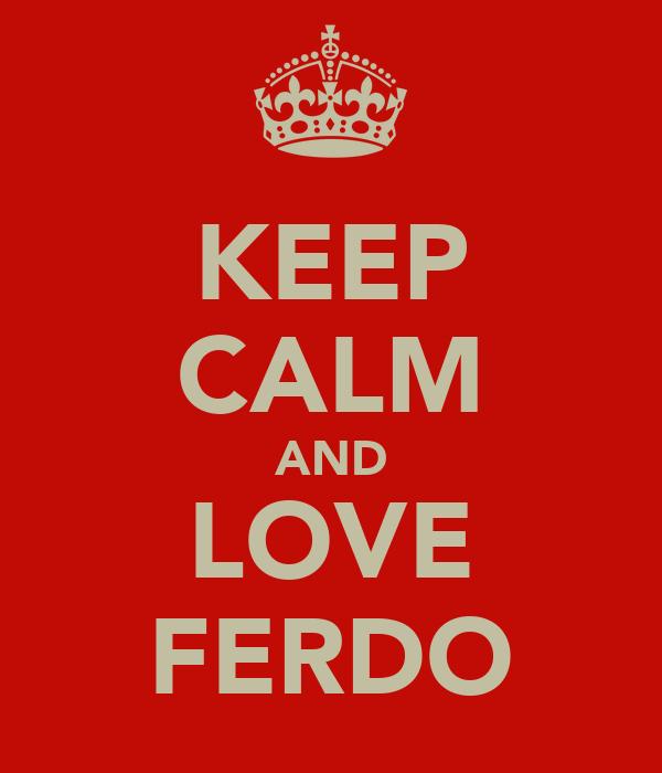 KEEP CALM AND LOVE FERDO