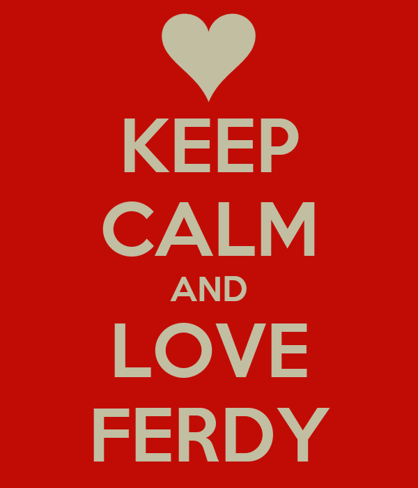 KEEP CALM AND LOVE FERDY