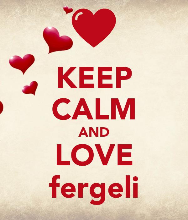 KEEP CALM AND LOVE fergeli