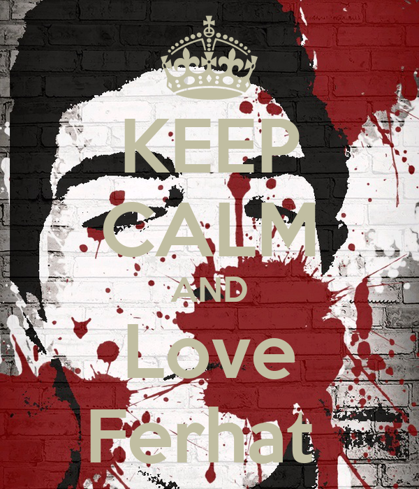 KEEP CALM AND Love Ferhat