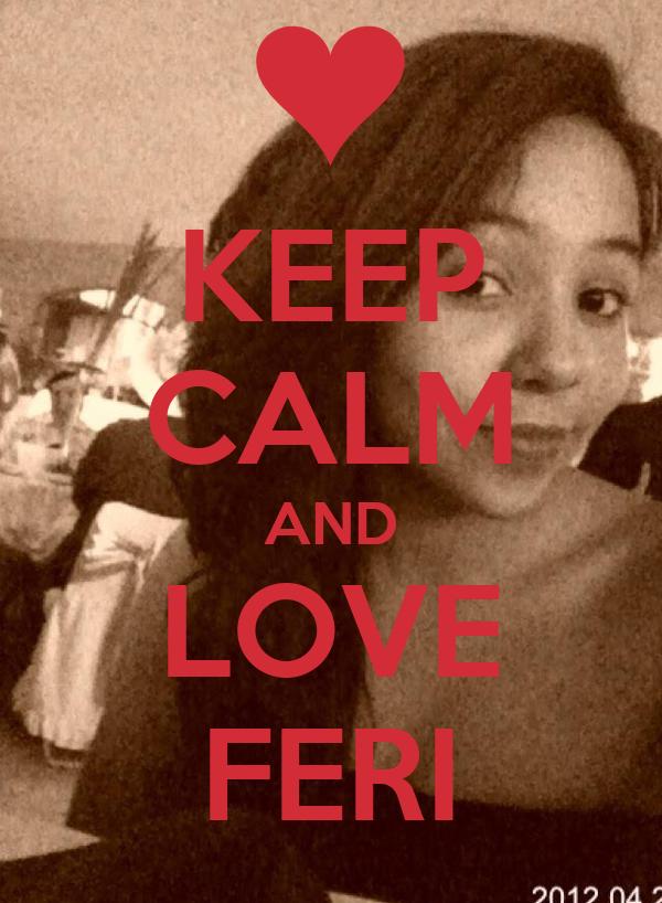 KEEP CALM AND LOVE FERI