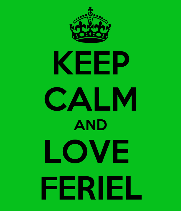 KEEP CALM AND LOVE  FERIEL