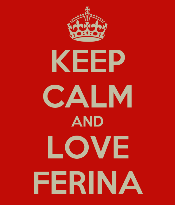 KEEP CALM AND LOVE FERINA