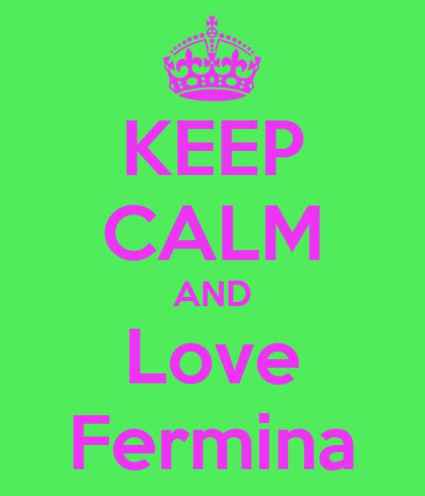 KEEP CALM AND Love Fermina