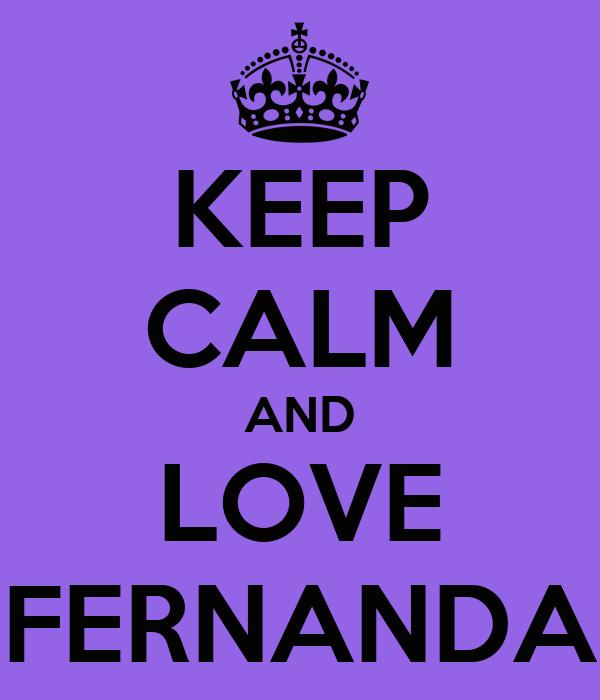 KEEP CALM AND LOVE FERNANDA