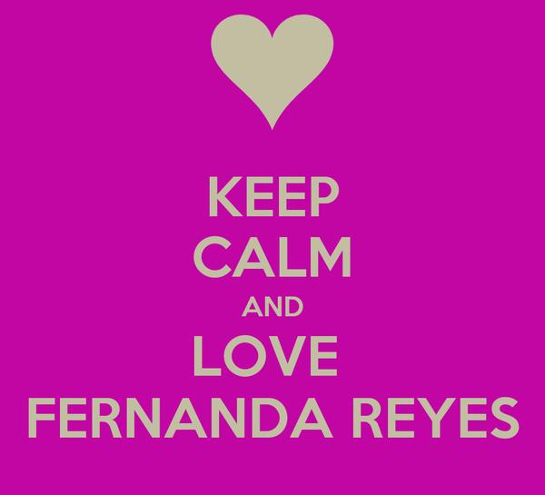 KEEP CALM AND LOVE  FERNANDA REYES