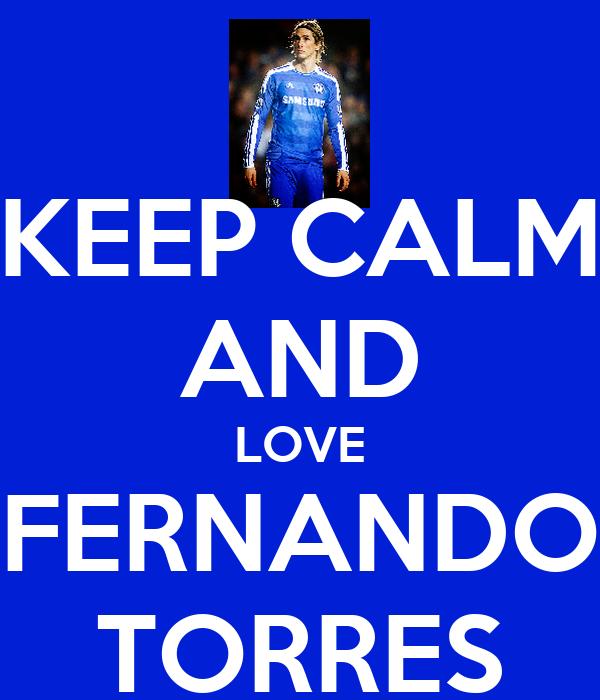 KEEP CALM AND LOVE FERNANDO TORRES
