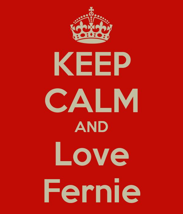 KEEP CALM AND Love Fernie