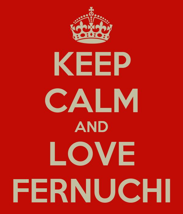 KEEP CALM AND LOVE FERNUCHI