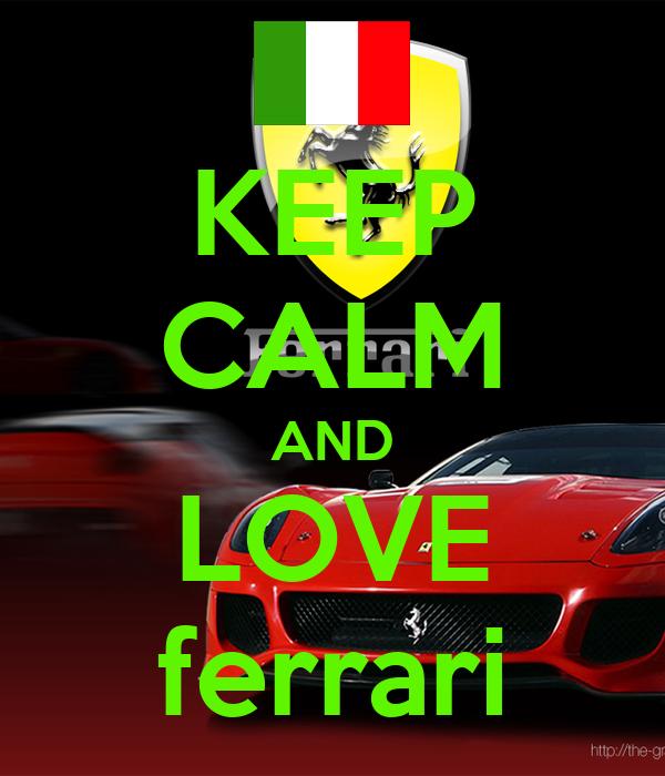 KEEP CALM AND LOVE ferrari