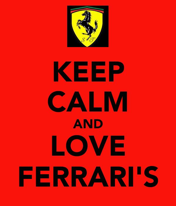 KEEP CALM AND LOVE FERRARI'S