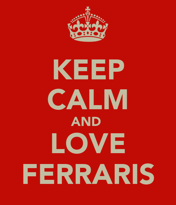 KEEP CALM AND  LOVE FERRARIS